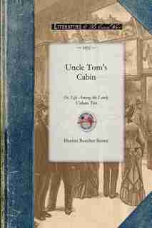 Uncle Tom's Cabin Vol 2: Or, Life Among The Lowly. Volume Two de Harriet Stowe