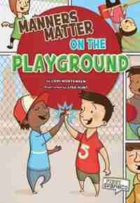 Manners Matter On The Playground by Lori Mortensen