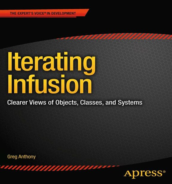 Iterating Infusion: Clearer Views of Objects, Classes, and Systems by Greg Anthony