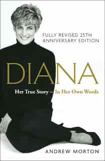 Diana: Her True Story - In Her Own Words by Andrew Morton Andrew Morton