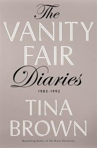 The Vanity Fair Diaries: 1983 - 1992 by Tina Brown