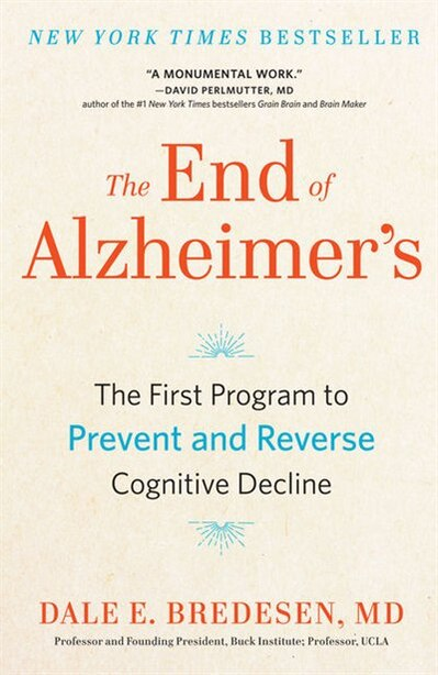 The End Of Alzheimer's: The First Program To Prevent And Reverse Cognitive Decline by Dale E. Bredesen