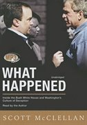 What Happened MP3: Inside The Bush White House and WashingtonÆs Culture of Deception by Scott McClellan