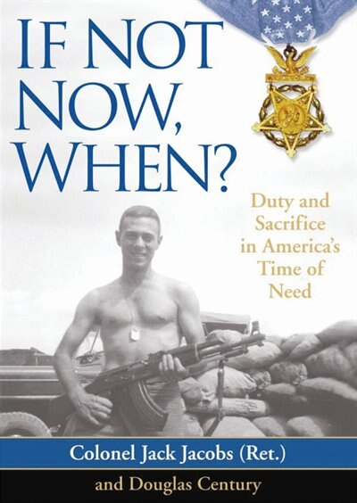 If Not Now, When? MP3: Duty and Sacrifice in AmericaÆs Time of Need by Colonel Jack Jacobs (ret.)