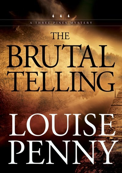 The Brutal Telling: A Three Pines Mystery by Louise Penny