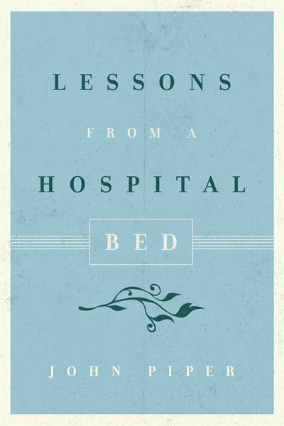Lessons From A Hospital Bed (10-pack) by John Piper