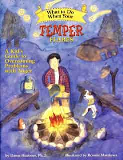 What to Do When Your Temper Flares: A Kid's Guide to Overcoming Problems with Anger by Dawn Huebner