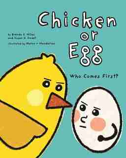 Chicken Or Egg: Who Comes First? by Brenda S. Miles