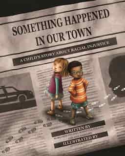 Something Happened In Our Town: A Child's Story About Racial Injustice by Marianne Celano