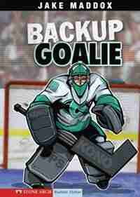 Backup Goalie by Jake Maddox