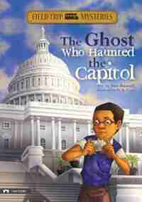 Field Trip Mysteries: The Ghost Who Haunted the Capitol by Steve Brezenoff