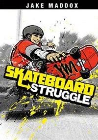 Skateboard Struggle by Jake Maddox