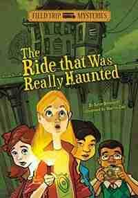 Field Trip Mysteries: The Ride That Was Really Haunted by Steve Brezenoff