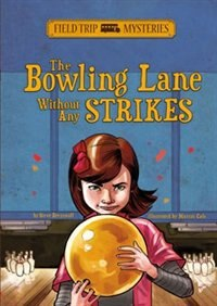Field Trip Mysteries: The Bowling Lane Without Any Strikes by Steve Brezenoff