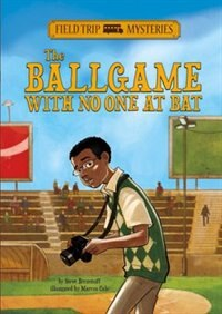 Field Trip Mysteries: The Ballgame with No One at Bat by Steve Brezenoff