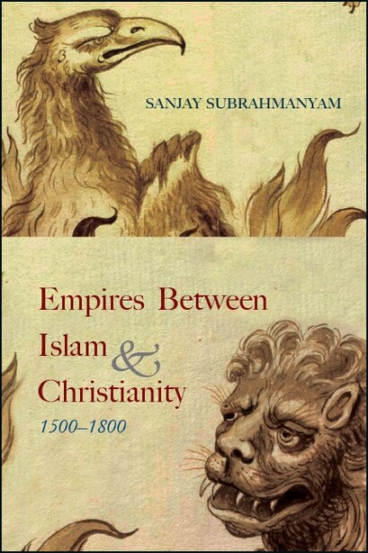 Empires between Islam and Christianity, 1500-1800 de Sanjay Subrahmanyam