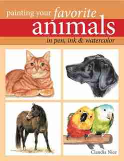 Painting Your Favorite Animals In Pen, Ink & Watercolor by Claudia Nice