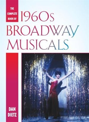 The Complete Book Of 1960s Broadway Musicals by Dan Dietz