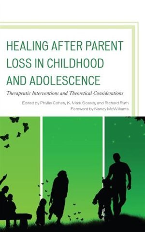 Healing After Parent Loss In Childhood And Adolescence: Therapeutic Interventions And Theoretical Considerations by Phyllis Cohen