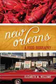 New Orleans: A Food Biography by Elizabeth M. Williams