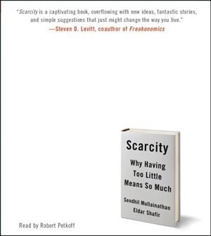 Scarcity: Why Having Too Little Means So Much by Sendhil Mullainathan
