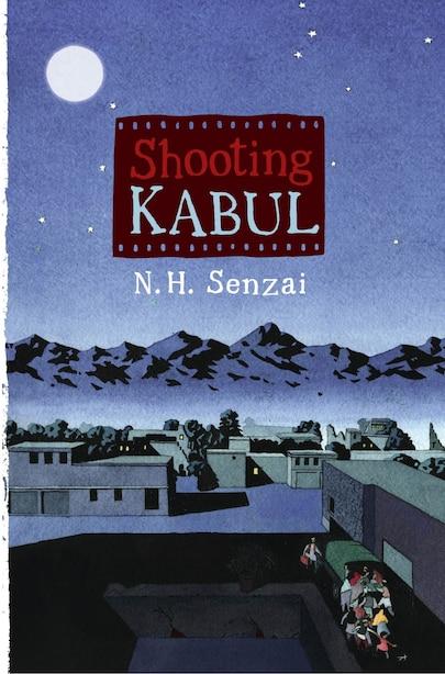Shooting Kabul by N. H. Senzai