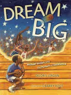 Dream Big: Michael Jordan and the Pursuit of Excellence by Deloris Jordan