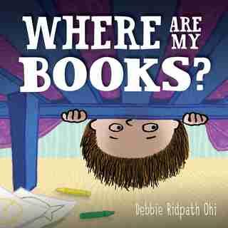 Where Are My Books? de Debbie Ridpath Ohi