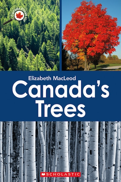 Canada Close Up: Canada's Trees by Elizabeth Macleod