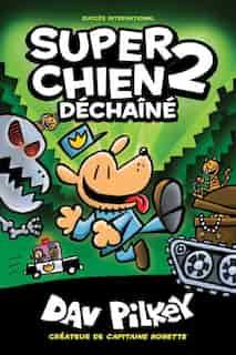 Super Chien : N° 2 - Déchaîné by Dav Pilkey