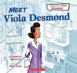 Meet Viola Desmond (Scholastic Canada Biography) by Elizabeth Macleod