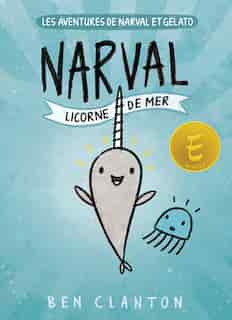 Les aventures de Narval et Gelato : N° 1 - Narval : Licorne de mer by Ben Clanton