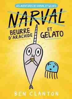 Les aventures de Narval et Gelato : N° 3 - Beurre d'arachide et Gelato by Ben Clanton