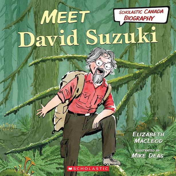 Meet David Suzuki (Scholastic Canada Biography) by Elizabeth Macleod