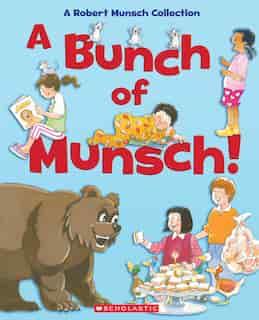 A Bunch Of Munsch!: A Robert Munsch Collection by Robert Munsch