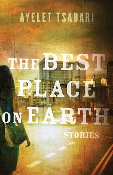 The Best Place On Earth by Ayelet Tsabari
