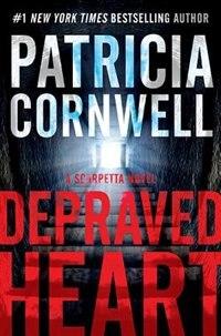 Depraved Heart: A Scarpetta Novel by Patricia Cornwell