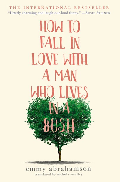 How To Fall In Love With A Man Who Lives In A Bush: A Novel by Emmy Abrahamson