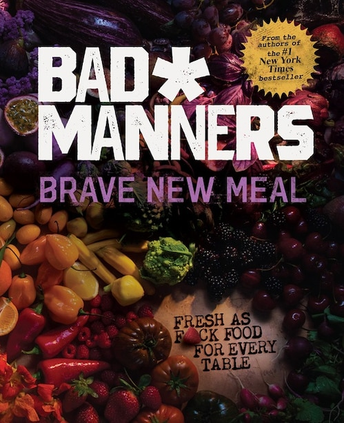 Brave New Meal: Fresh As F*ck Food For Every Table by Bad Manners