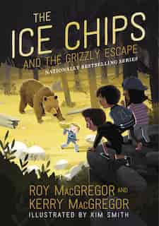 The Ice Chips And The Grizzly Escape by Roy Macgregor