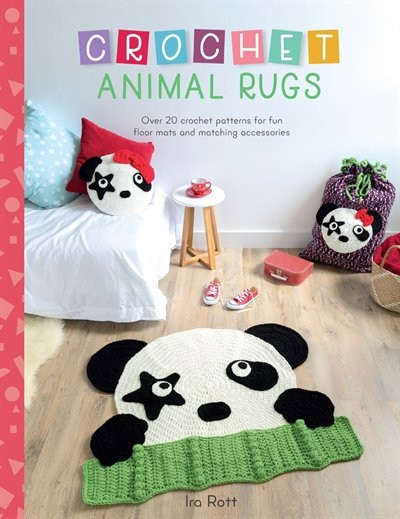 Crochet Animal Rugs: Over 20 Crochet Patterns for Fun Floor Mats and Matching Accessories by Ira Rott