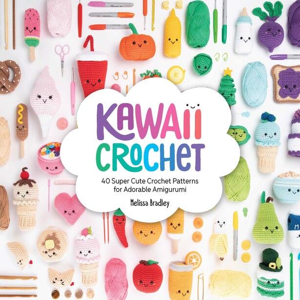 Kawaii Crochet: 40 Super Cute Crochet Patterns For Adorable Amigurumi de Melissa Bradley