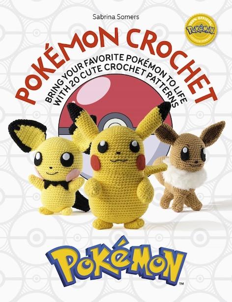 Pokémon Crochet: Bring Your Favorite Pokémon To Life With 20 Cute Crochet Patterns de Sabrina Somers