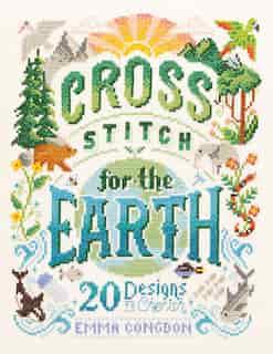 Cross Stitch For The Earth: 20 Designs To Cherish de Emma Congdon