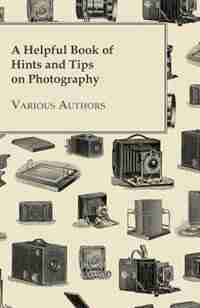 A Helpful Book of Hints and Tips on Photography by Various
