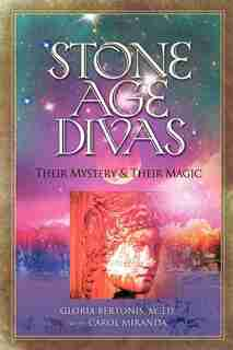 Stone Age Divas: Their Mystery And Their Magic by Gloria Bertonis