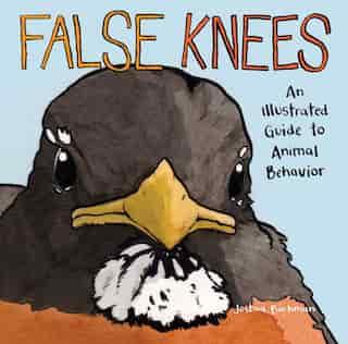 False Knees: An Illustrated Guide to Animal Behavior by Joshua Barkman