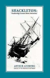 Shackleton: Leadership Lessons From Antarctica de Arthur Ainsberg