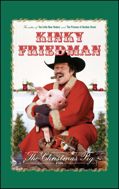 The Christmas Pig: A Fable by Kinky Friedman