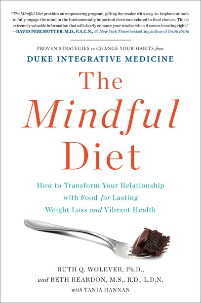 The Mindful Diet: How to Transform Your Relationship with Food for Lasting Weight Loss and Vibrant Health by Ruth Wolever PhD